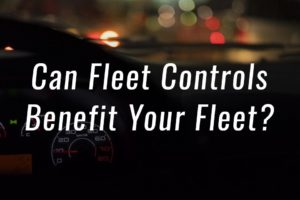How Fleet Controls Can Put You in the Driver's Seat